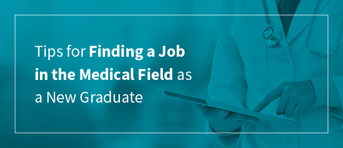 Tips for Finding a Job in the Medical Field as a New Graduate